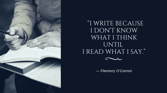 """""""I write because I don't know what I think until I read what I say."""" -Flannery O'Conner"""
